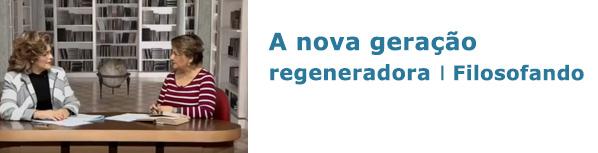 Geração regeneradora - Filosofando